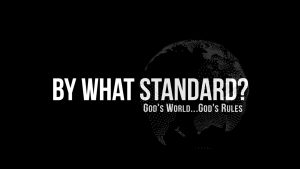 By What Standard? God's World... God's Rules