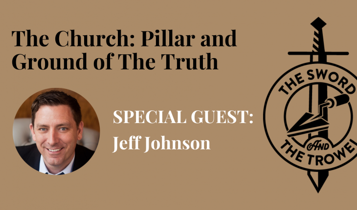 TS&TT: Jeff Johnson | The Church: Pillar and Ground of The Truth