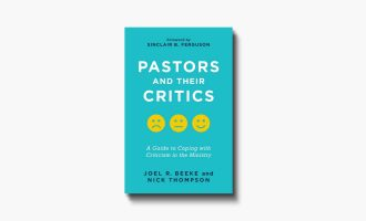"""""""Pastors and Their Critics"""" Provides Strong Encouragement and Deep Instruction for God's Men Under Fire"""